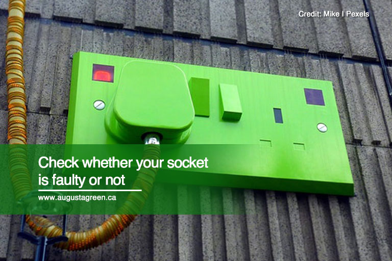 Check whether your socket is faulty or not