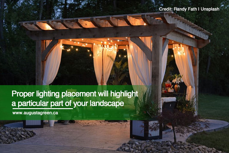 Proper lighting placement will highlight a particular part of your landscape